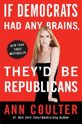 If Democrats Had Any Brains, They'd Be Republicans By Coulter, Ann