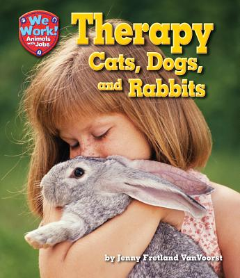Therapy Cats, Dogs, and Rabbits By VanVoorst, Jenny Fretland